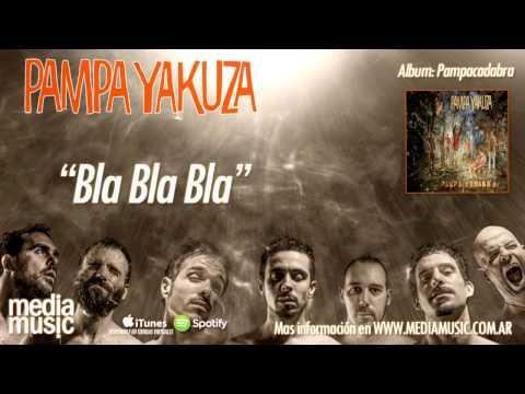 Pampa Yakuza - Bla bla bla