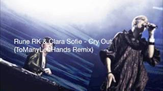 Rune RK & Clara Sofie - Cry Out (TooManyLeftHands Remix)