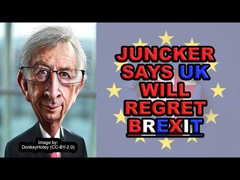 UK will regret Brexit claims Juncker!