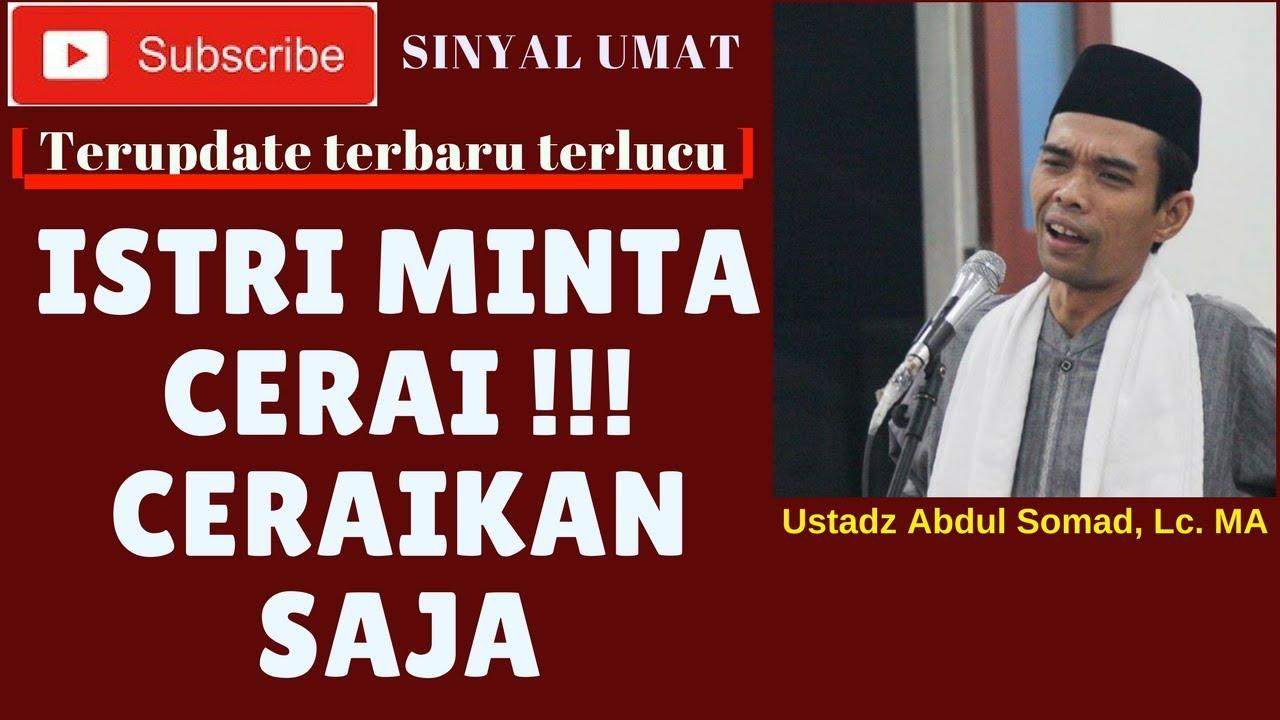 Istri minta cerai !!! ceraikan saja - Ustadz Abdul Somad ...