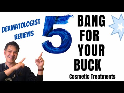 5 Bang For Your Buck Cosmetic Treatments | Dermatologist Review