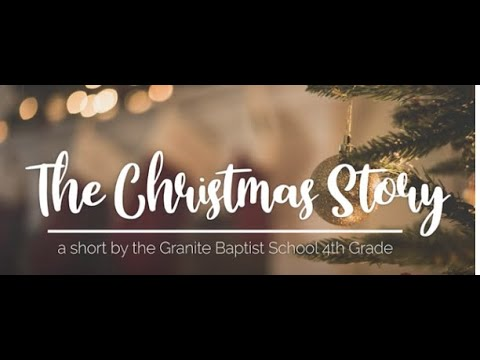The Christmas Story- a Short by the Granite Baptist School 4th Grade