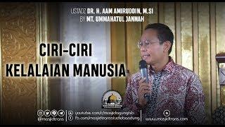 Ciri Ciri Kelalaian Manusia - Ust. Dr. H. Aam Amiruddin, M.Si