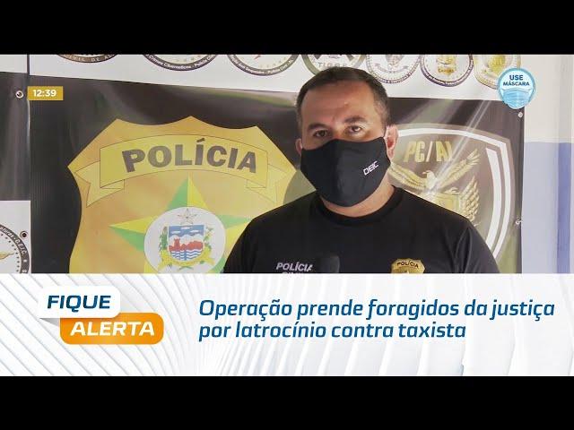 Operação prende foragidos da justiça por latrocínio contra taxista