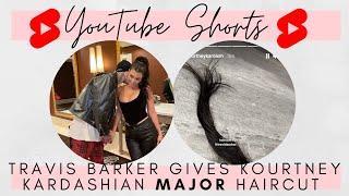 Travis Barker gives Kourtney Kardashian a MAJOR haircut ?