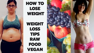 HOW TO LOSE WEIGHT || WEIGHT LOSS TIPS ||  RAW FOOD VEGAN