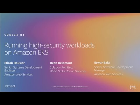 AWS re:Invent 2019: [REPEAT 1] Running high-security workloads on Amazon EKS (CON334-R1)