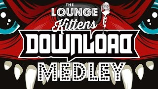 The Lounge Kittens - Download Festival 2015 Medley - NAME THE SONGS AND THE BANDS