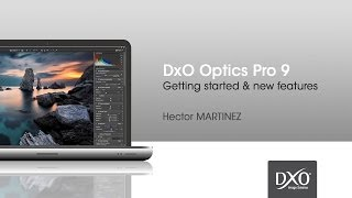 DxO Optics Pro 9 : Getting started & new features | Webinar