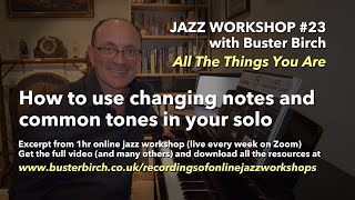 Changing Notes and Common Tones... (excerpt from 1hr jazz workshop on All The Things You Are)