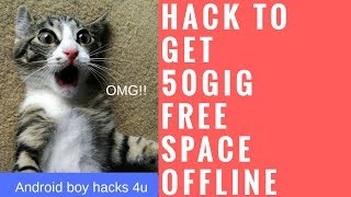 Hack To Get 50 GIG!!!! Free Storage Space offline on Your Smart Phone