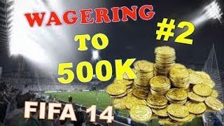WAGERING TO 500K! #2 - THE SCAMMERS! - FIFA 14 ULTIMATE TEAM