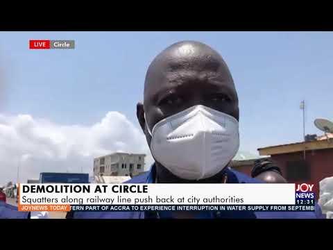 Demolition at Circle: Squatters along railway line push back at city authorities - Joy News (8-9-21)