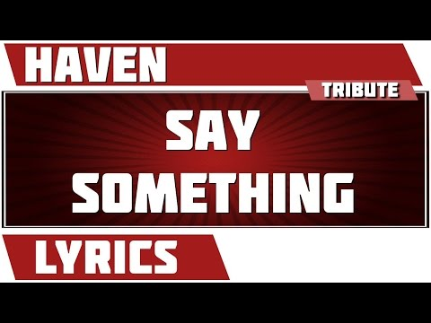Say Something - Haven tribute - Lyrics