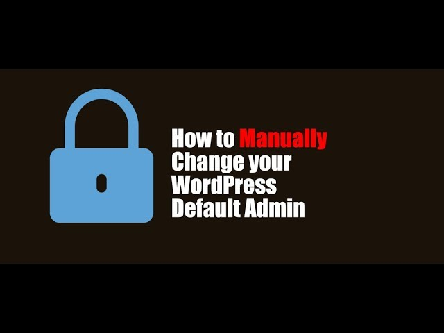 Change default admin username for WordPress manually