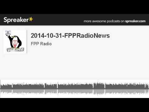 2014-10-31-FPPRadioNews (made with Spreaker)
