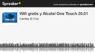 Wifi gratis y Alcatel One Touch 20.01 (hecho con Spreaker)