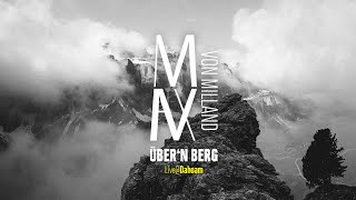 Max von Milland - Über'n Berg (Live @ Dahoam) [Official Audio]