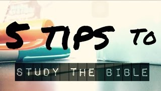 5 Tips to Studying the Bible