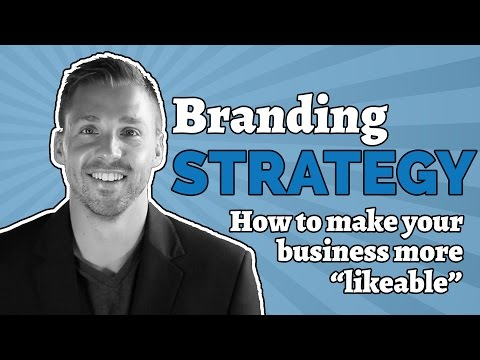 Branding Strategy – How To Make Your Business More Likeable