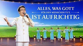 Alles, was Gott für den Menschen tut, ist aufrichtig | Christliches Musikvideo