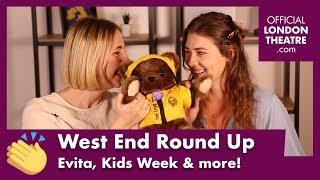 West End Round Up Ep.8 - Evita, Kids Week & more!