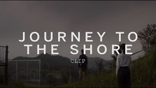 JOURNEY TO THE SHORE Clip | Festival