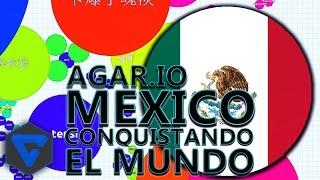 Mexico Conquistando El Mundo!! | Agar.Io