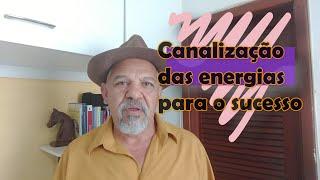 CANALIZAÇÃO DAS ENERGIAS PARA O SUCESSO