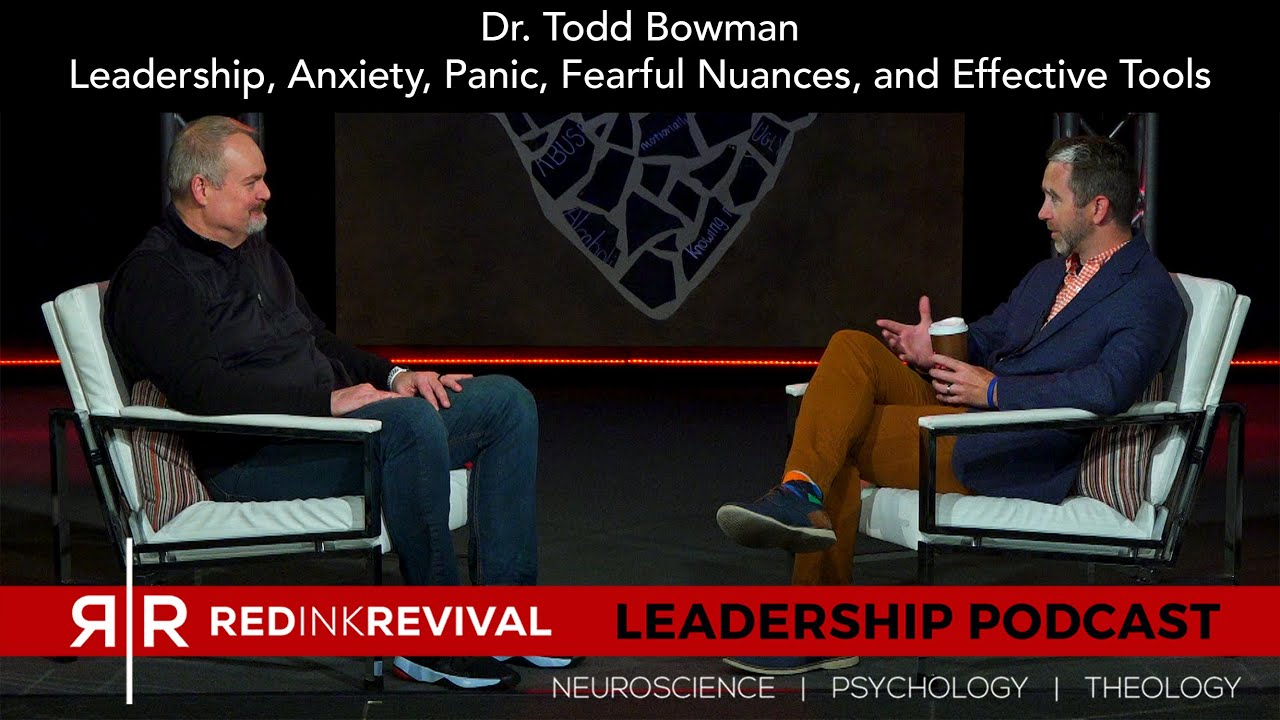 66. Dr. Todd Bowman – Leadership, Anxiety, Panic, Fearful Nuances, and Effective Tools