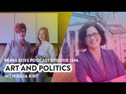 Art and Politics with Julia Kirt | Being Boss Podcast