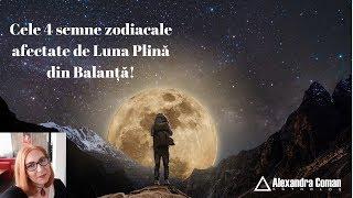 Cele 4 semne zodiacale afectate de Luna Plina din Balanta by Astrolog Alexandra Coman