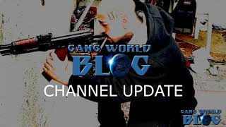 Channel Update: Subscribe to our new channel Gang World Blog 2  (Link Below)