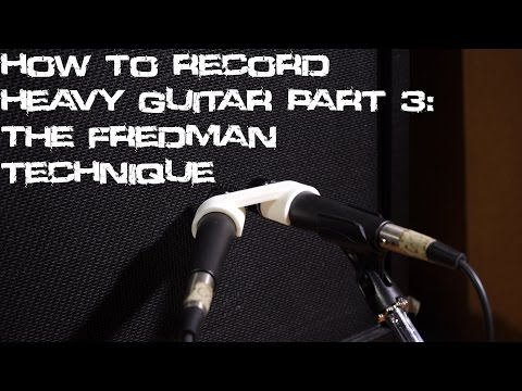 How to record Heavy Guitar part 3-THE FREDMAN TECHNIQUE | TUTORIAL