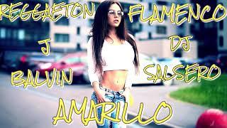 REGGAETON FLAMENCO - AMARILLO J BALVIN & DJ SaLsErO