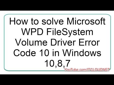 How to solve Microsoft WPD FileSystem Volume Driver Error Code 10 in Windows 10,8,7