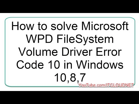 How to solve Microsoft WPD FileSystem Volume Driver Error Code 10 in Windows 10,8,7