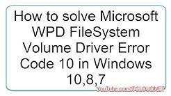 How to solve Microsoft WPD FileSystem Volume Driver Error Code 10 in Windows 10 | 8 | 7