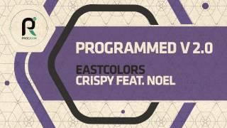 Eastcolors - Crispy Feat. Noel - Programmed V2.0