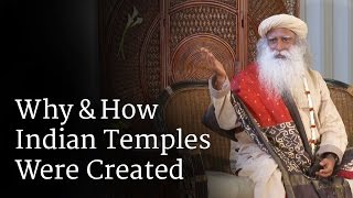 Why & How Indian Temples Were Created | Sadhguru