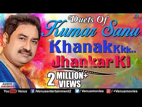 Duets Of Kumar Sanu : Khanak Jhankar Ki | 90's Best Romantic Songs | Audio Jukebox | Jhankar Beats