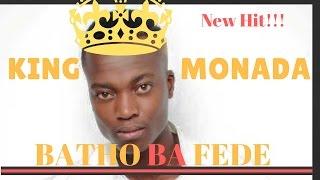 King Monada Batho Ba Fede New Hit