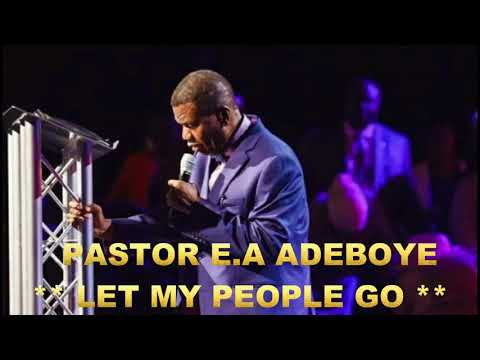 PASTOR E.A ADEBOYE SERMON - LET MY PEOPLE GO