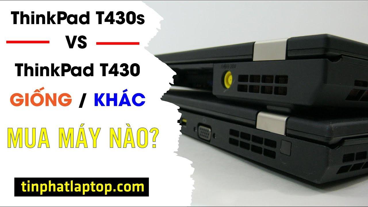 So sánh ThinkPad T430 và ThinkPad T430s: chênh nhau 300 nghìn, nên mua máy nào? | Tín Phát Channel