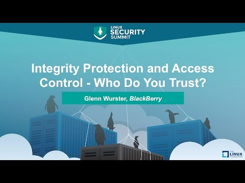 Integrity Protection and Access Control - Who Do You Trust? by Glenn Wurster, BlackBerry