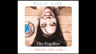 Ello Papillon - Version confinée - Radio Aléo