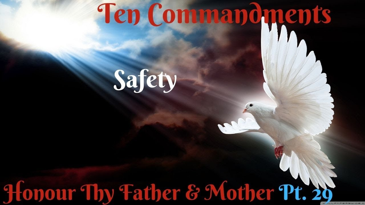 TEN COMMANDMENTS: HONOUR THY FATHER AND THY MOTHER PT. 29 (SAFETY)