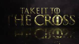 Take It To The Cross