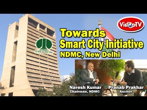 NDMC TOWARDS SMART CITY INITIATIVE. Chairman Naresh Kumar. Vision TV World.