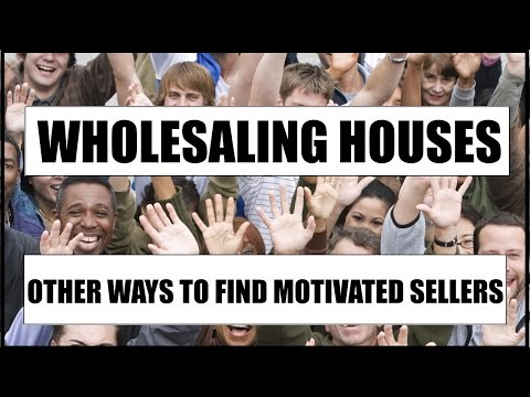 Wholesaling Houses - Other Ways to Find Motivated Sellers